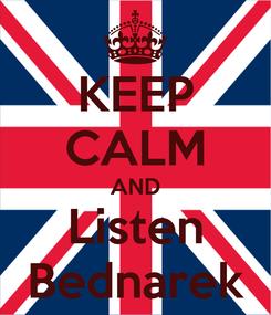 Poster: KEEP CALM AND Listen Bednarek