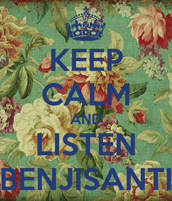Poster: KEEP CALM AND LISTEN BENJISANTI