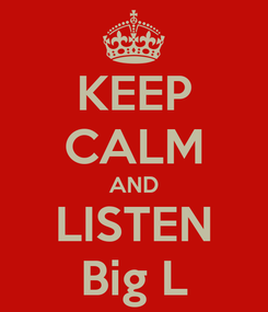 Poster: KEEP CALM AND LISTEN Big L