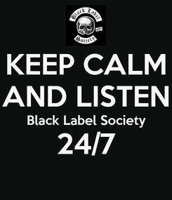 Poster: KEEP CALM AND LISTEN Black Label Society 24/7