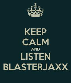 Poster: KEEP CALM AND LISTEN BLASTERJAXX