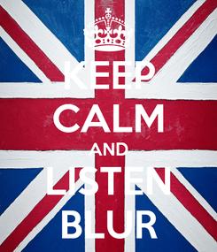 Poster: KEEP CALM AND LISTEN BLUR