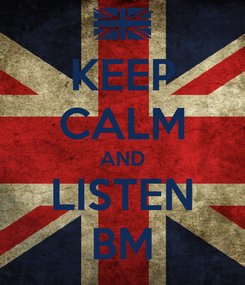 Poster: KEEP CALM AND LISTEN BM