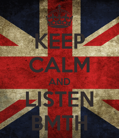 Poster: KEEP CALM AND LISTEN BMTH
