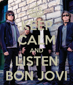 Poster: KEEP CALM AND LISTEN BON JOVI