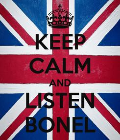 Poster: KEEP CALM AND LISTEN BONEL