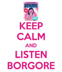 Poster: KEEP CALM AND LISTEN BORGORE