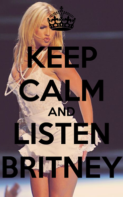 Poster: KEEP CALM AND LISTEN BRITNEY