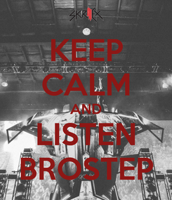 Poster: KEEP CALM AND LISTEN BROSTEP