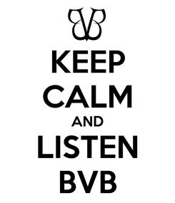 Poster: KEEP CALM AND LISTEN BVB