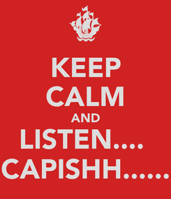 Poster: KEEP CALM AND LISTEN....  CAPISHH......