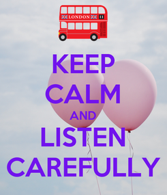 Poster: KEEP CALM AND LISTEN CAREFULLY