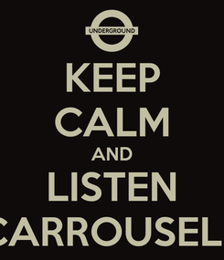 Poster: KEEP CALM AND LISTEN CARROUSELE
