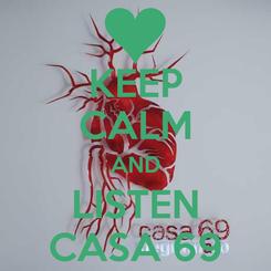 Poster: KEEP CALM AND LISTEN CASA 69