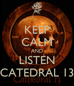 Poster: KEEP CALM AND LISTEN CATEDRAL 13