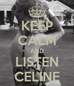 Poster: KEEP CALM AND LISTEN CELINE