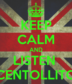 Poster: KEEP CALM AND LISTEN  CENTOLLITO