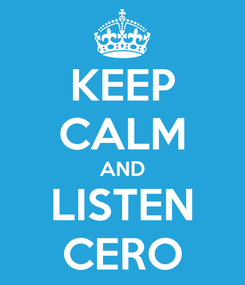 Poster: KEEP CALM AND LISTEN CERO