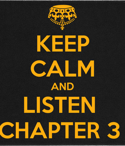 Poster: KEEP CALM AND LISTEN  CHAPTER 3
