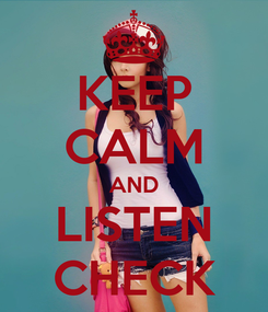 Poster: KEEP CALM AND LISTEN CHECK