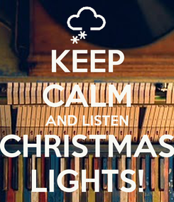 Poster: KEEP CALM AND LISTEN CHRISTMAS LIGHTS!