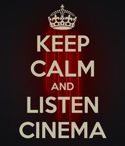 Poster: KEEP CALM AND LISTEN CINEMA