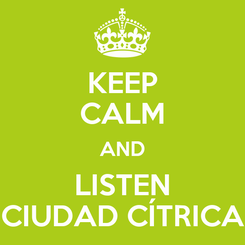 Poster: KEEP CALM AND LISTEN CIUDAD CÍTRICA