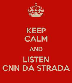 Poster: KEEP CALM AND LISTEN CNN DA STRADA