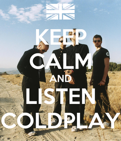 Poster: KEEP CALM AND LISTEN COLDPLAY