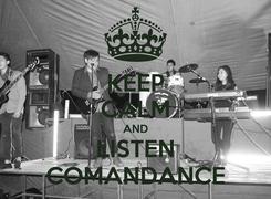 Poster: KEEP CALM AND LISTEN COMANDANCE