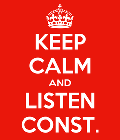 Poster: KEEP CALM AND LISTEN CONST.