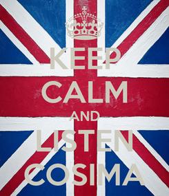 Poster: KEEP CALM AND LISTEN COSIMA