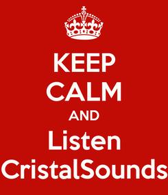Poster: KEEP CALM AND Listen CristalSounds