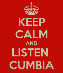 Poster: KEEP CALM AND LISTEN  CUMBIA