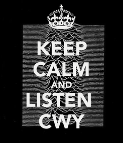 Poster: KEEP CALM AND LISTEN  CWY