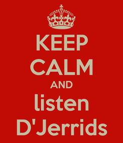 Poster: KEEP CALM AND listen D'Jerrids