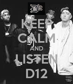 Poster: KEEP CALM AND LISTEN D12