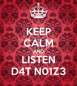 Poster: KEEP CALM AND LISTEN D4T N01Z3