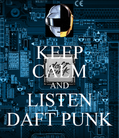 Poster: KEEP CALM AND LISTEN DAFT PUNK