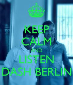 Poster: KEEP CALM AND LISTEN DASH BERLIN