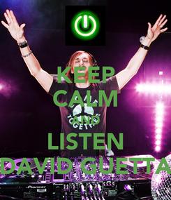 Poster: KEEP CALM AND LISTEN DAVID GUETTA