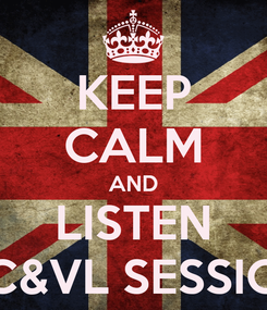Poster: KEEP CALM AND LISTEN DC&VL SESSION