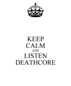 Poster: KEEP CALM AND LISTEN DEATHCORE