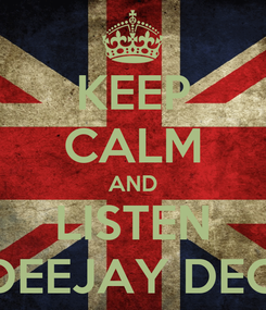 Poster: KEEP CALM AND LISTEN DEEJAY DEO