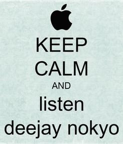Poster: KEEP CALM AND listen deejay nokyo