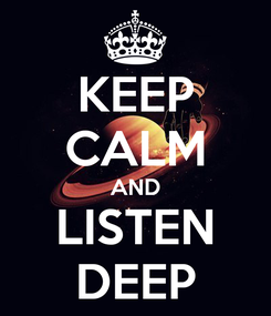 Poster: KEEP CALM AND LISTEN DEEP