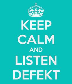 Poster: KEEP CALM AND LISTEN DEFEKT