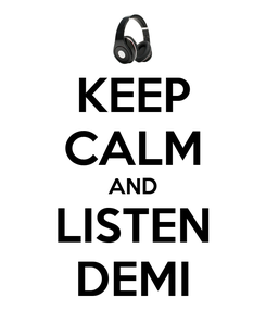 Poster: KEEP CALM AND LISTEN DEMI