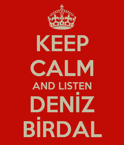 Poster: KEEP CALM AND LISTEN DENİZ BİRDAL
