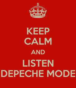 Poster: KEEP CALM AND LISTEN DEPECHE MODE